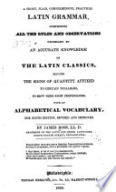 A Short  Plain  Comprehensive  Practical Latin Grammar  Comprising All the Rules and Observations Necessary to an Accurate Knowledge of the Latin Classics  Having the Signs of Quantity Affixed to Certain Syllables  to Show Their Right Pronunciation Book