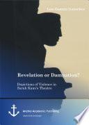 Revelation or Damnation? Depictions of Violence in Sarah Kane's Theatre