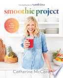 """Smoothie Project: The 28-Day Plan to Feel Happy and Healthy No Matter Your Age"" by Catherine McCord"