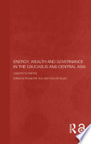 Energy  Wealth and Governance in the Caucasus and Central Asia