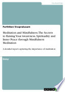 Meditation and Mindfulness  The Secrets to Raising Your Awareness  Spirituality and Inner Peace through Mindfulness Meditation