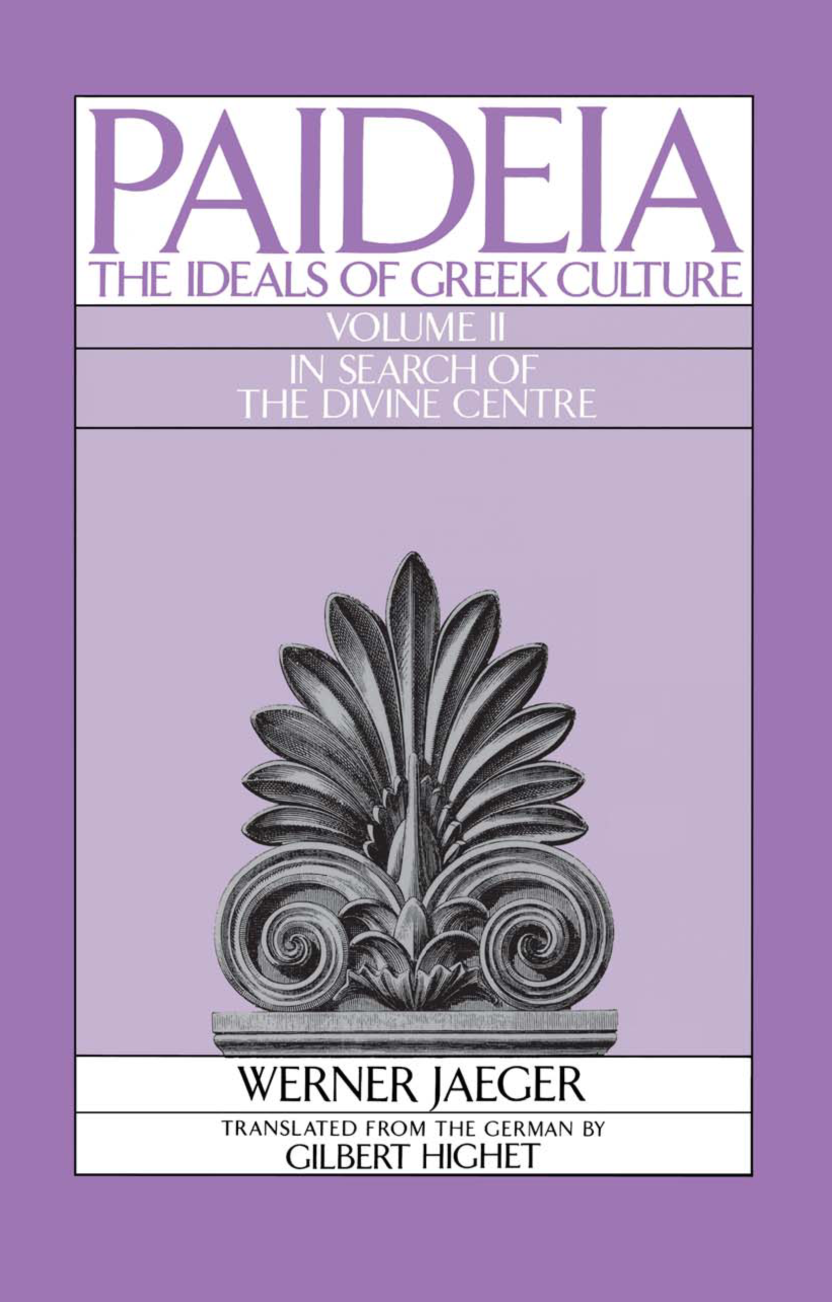 Paideia  The Ideals of Greek Culture  II  In Search of the Divine Centre