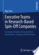 Executive Teams in Research-Based Spin-Off Companies, An Empirical Analysis of Executive Team Characteristics, Strategy, and Performance by Rigo Tietz PDF