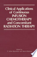 Clinical Applications of Continuous Infusion Chemotherapy and Concomitant Radiation Therapy