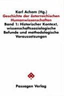 Geschichte der österreichischen Humanwissenschaften: Historischer Kontext, wissenschaftssoziologische Befunde und methodologische Voraussetzungen