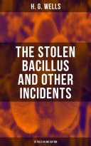 THE STOLEN BACILLUS AND OTHER INCIDENTS   15 Tales in One Edition