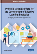 Profiling Target Learners for the Development of Effective Learning Strategies  Emerging Research and Opportunities
