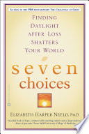 Seven Choices  : Finding Daylight after Loss Shatters Your World