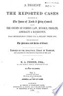 A Digest of the Reported Cases Determined in the House of Lords & Privy Council, and in the Courts of Common Law, Divorce, Probate, Admiralty & Bankruptcy