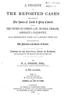 A Digest of the Reported Cases Determined in the House of Lords   Privy Council  and in the Courts of Common Law  Divorce  Probate  Admiralty   Bankruptcy