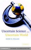 Uncertain Science ... Uncertain World