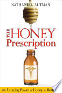 """The Honey Prescription: The Amazing Power of Honey as Medicine"" by Nathaniel Altman"