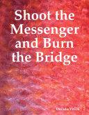 Shoot the Messenger and Burn the Bridge
