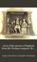 Lives of the queens of England  from the Norman conquest  By A   and E   Strickland