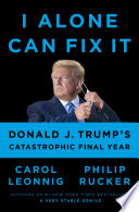 link to I alone can fix it : Donald J. Trump's catastrophic final year in the TCC library catalog