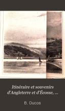 Itinéraire et souvenirs d'Angleterre et d'Écosse, 1814-1826 [by B. Ducos].