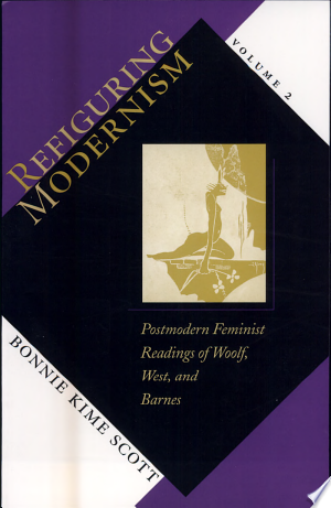 Download Refiguring Modernism: Postmodern feminist readings of Woolf, West, and Barnes Free Books - Dlebooks.net