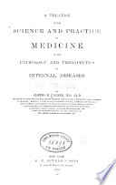 A Treatise on the science and practice of medicine  or the pathology and therapeutics of internal diseases v  1