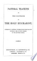 Pastoral Teaching, on the doctrine of the Holy Eucharist, addressed to several congregations since Maundy Thursday, 1860, by seven priests of the Scottish Church