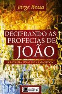 Decifrando as profecias de João, a batalha final do armagedon