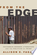 From the Edge  : Chicana/o Border Literature and the Politics of Print