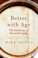 """Better with Age: The Psychology of Successful Aging"" by Dr. Alan D. Castel"