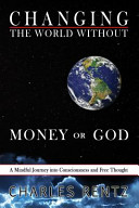 Changing the World Without Money Or God Book PDF