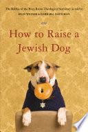 How to Raise a Jewish Dog