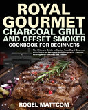Royal Gourmet Charcoal Grill and Offset Smoker Cookbook