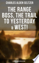 The Range Boss, The Trail To Yesterday & West! (3 Westerns in One Edition)
