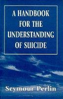 A Handbook for the Understanding of Suicide