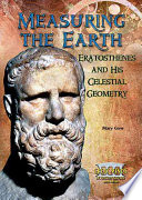 Measuring the Earth  : Eratosthenes and His Celestial Geometry