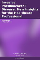 Invasive Pneumococcal Disease  New Insights for the Healthcare Professional  2012 Edition