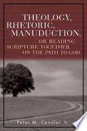 Theology Rhetoric Manuduction Or Reading Scripture Together On The Path To God