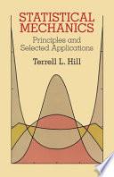 Statistical Mechanics Principles And Selected Applications Terrell L Hill Google Books