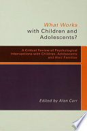 What Works with Children and Adolescents?  : A Critical Review of Psychological Interventions with Children, Adolescents and Their Families