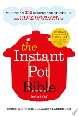 Book cover of 'The Instant Pot Bible' by Bruce Weinstein, Mark Scarbrough