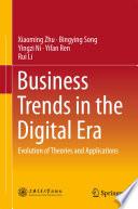 """""""Business Trends in the Digital Era: Evolution of Theories and Applications"""" by Xiaoming Zhu, Bingying Song, Yingzi Ni, Yifan Ren, Rui Li"""