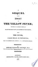 A Sequel to an Essay on the Yellow Fever  principally intended to prove     that the fever called bulam or pestilential has no existence as a distinct or a contagious disease Book