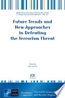 Future Trends and New Approaches in Defeating the Terrorism Threat