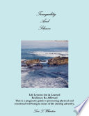 Tranquility and Silence: Life Lessons Lost & Learned-Resiliency Re-Affirmed- This is a Pragmatic Guide to Promoting Physical and Emotional Well-Being in Times of Life Alternating Adversity