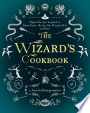 """The Wizard's Cookbook: Magical Recipes Inspired by Harry Potter, Merlin, The Wizard of Oz, and More"" by Aurélia Beaupommier"