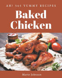 Ah  365 Yummy Baked Chicken Recipes