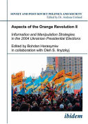Aspects of the Orange Revolution  Information and manipulation strategies in the 2004 Ukrainian presidential elections