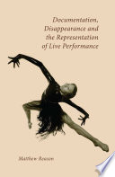 Documentation  Disappearance and the Representation of Live Performance