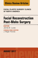 Facial Reconstruction Post-Mohs Surgery, An Issue of Facial Plastic Surgery Clinics of North America, E-Book