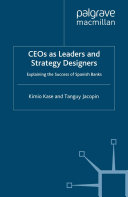 CEOs as Leaders and Strategy Designers: Explaining the Success of Spanish Banks