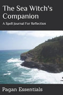 The Sea Witch s Companion  A Spell Journal for Reflection