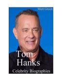 Celebrity Biographies - The Amazing Life Of Tom Hanks - Famous Actors