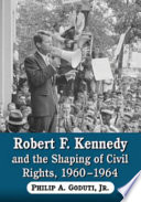 Robert F  Kennedy and the Shaping of Civil Rights  1960  1964